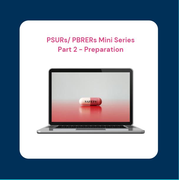 Preparation of PSURs/PBRERs